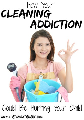 How Your Cleaning Addiction Could Be Hurting Your Child